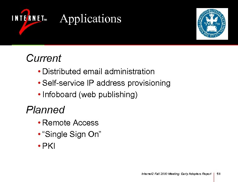 Applications Current • Distributed email administration • Self-service IP address provisioning • Infoboard (web
