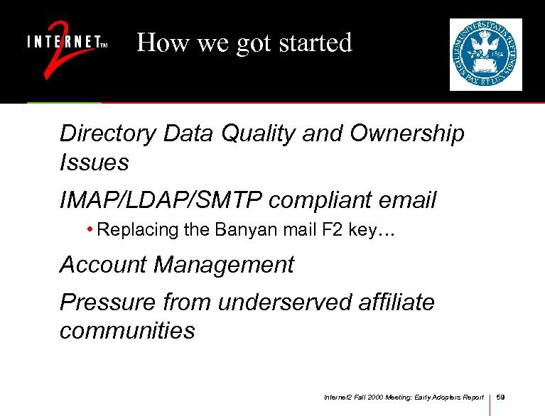 How we got started Directory Data Quality and Ownership Issues IMAP/LDAP/SMTP compliant email •