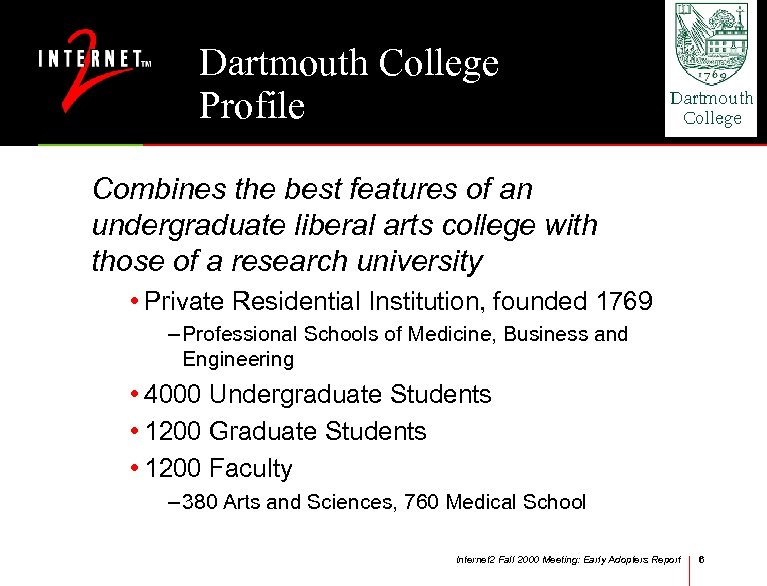 Dartmouth College Profile Combines the best features of an undergraduate liberal arts college with