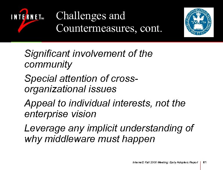 Challenges and Countermeasures, cont. Significant involvement of the community Special attention of crossorganizational issues