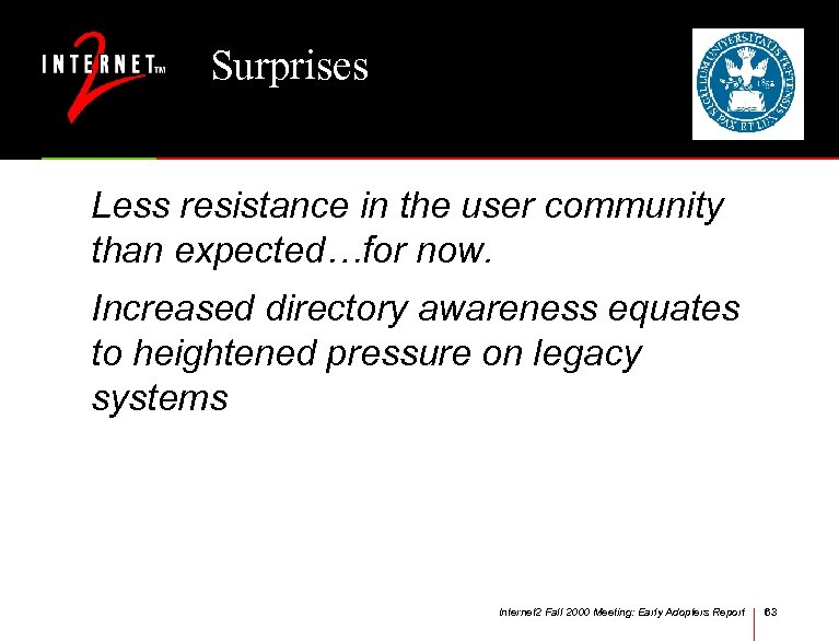 Surprises Less resistance in the user community than expected…for now. Increased directory awareness equates