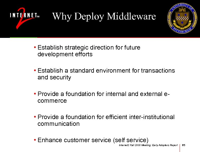 Why Deploy Middleware • Establish strategic direction for future development efforts • Establish a