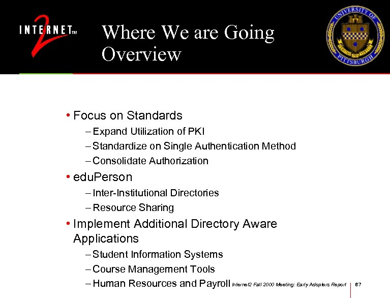 Where We are Going Overview • Focus on Standards – Expand Utilization of PKI
