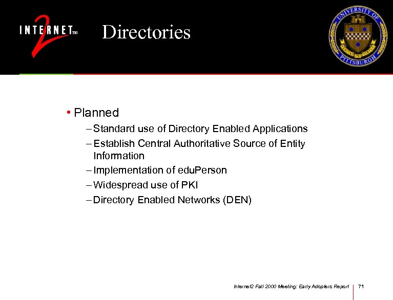 Directories • Planned – Standard use of Directory Enabled Applications – Establish Central Authoritative