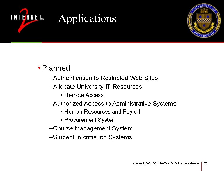 Applications • Planned – Authentication to Restricted Web Sites – Allocate University IT Resources