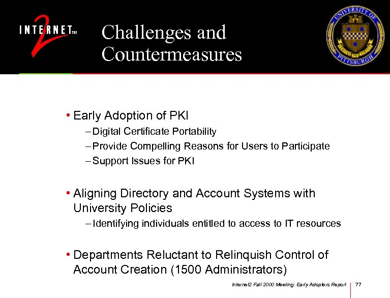 Challenges and Countermeasures • Early Adoption of PKI – Digital Certificate Portability – Provide