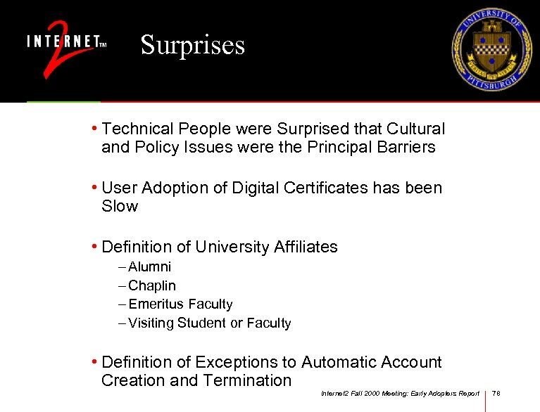 Surprises • Technical People were Surprised that Cultural and Policy Issues were the Principal