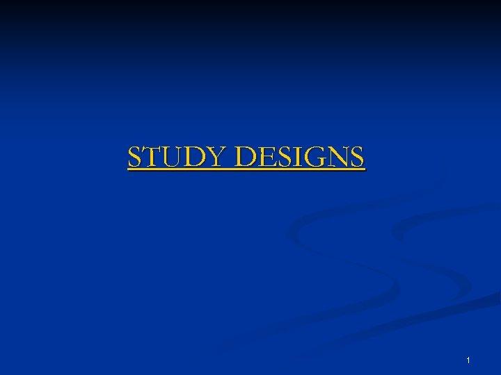 STUDY DESIGNS 1