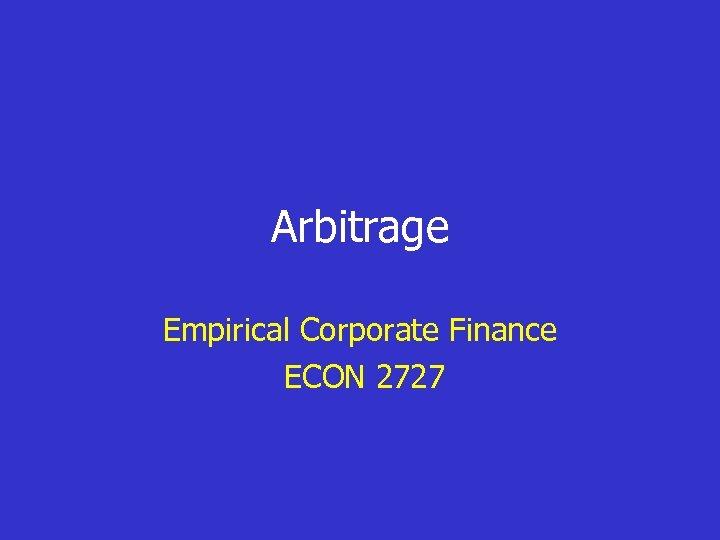 Arbitrage Empirical Corporate Finance ECON 2727