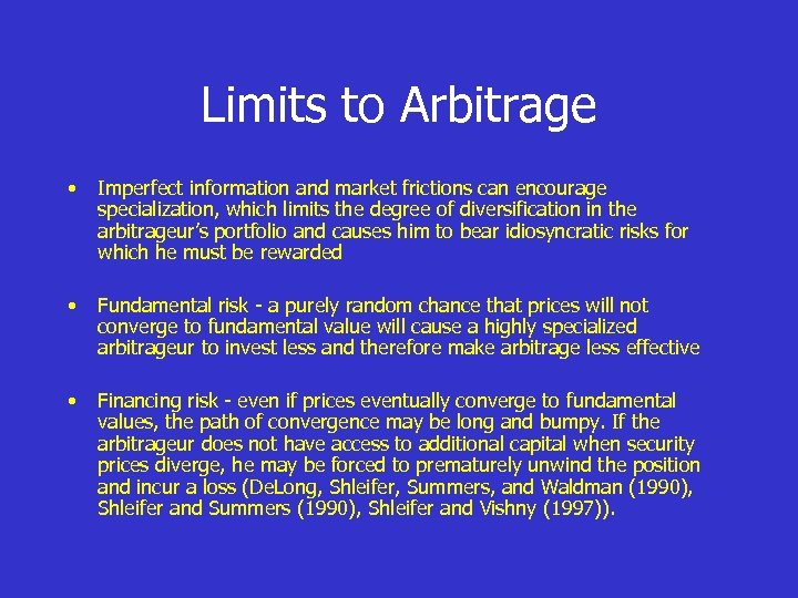 Limits to Arbitrage • Imperfect information and market frictions can encourage specialization, which limits