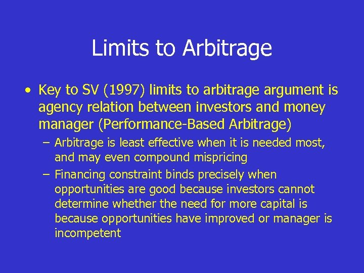 Limits to Arbitrage • Key to SV (1997) limits to arbitrage argument is agency