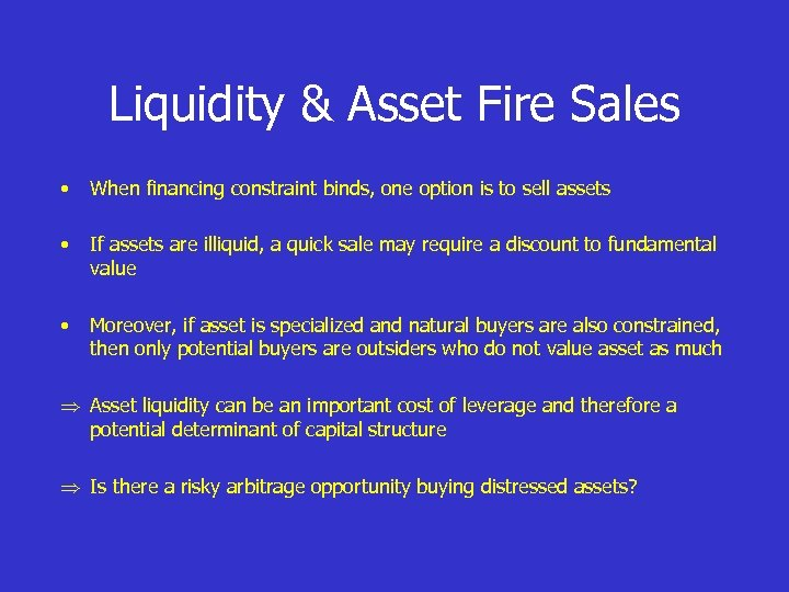 Liquidity & Asset Fire Sales • When financing constraint binds, one option is to