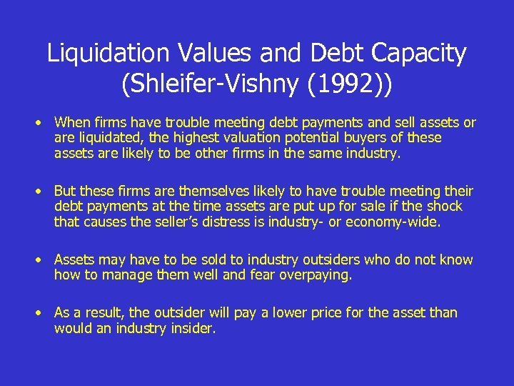 Liquidation Values and Debt Capacity (Shleifer-Vishny (1992)) • When firms have trouble meeting debt