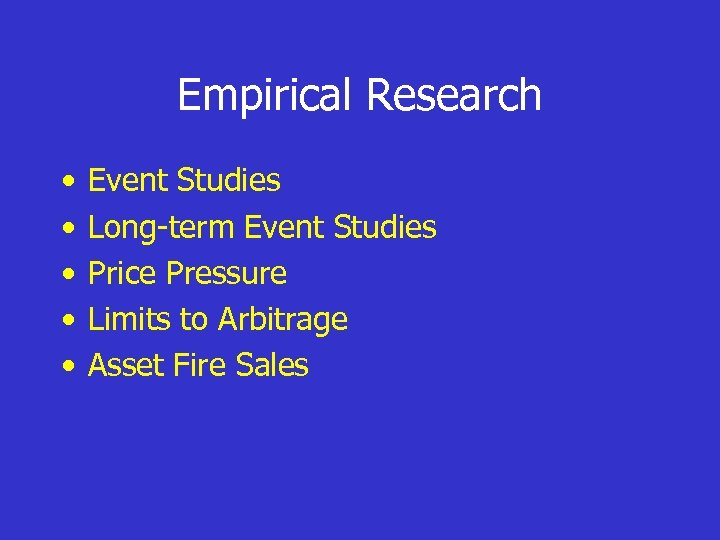 Empirical Research • • • Event Studies Long-term Event Studies Price Pressure Limits to