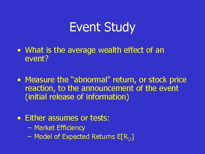 Event Study • What is the average wealth effect of an event? • Measure