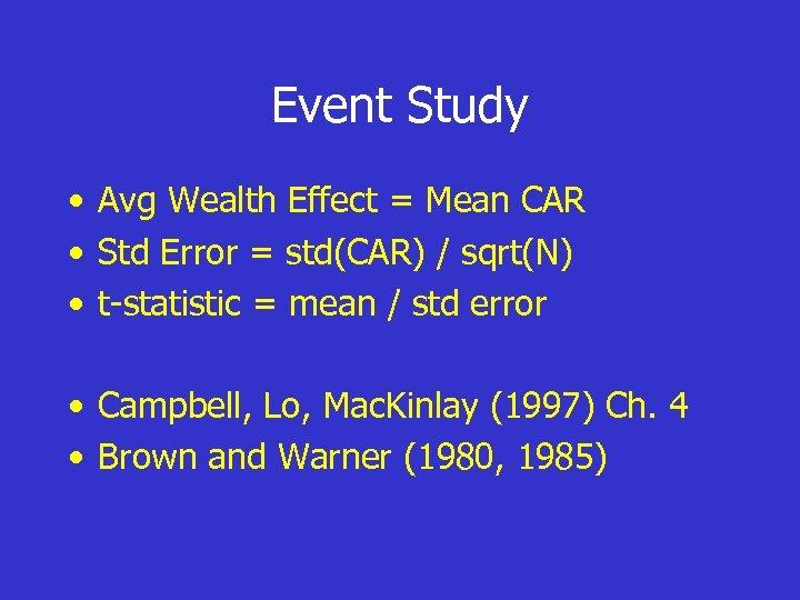 Event Study • Avg Wealth Effect = Mean CAR • Std Error = std(CAR)