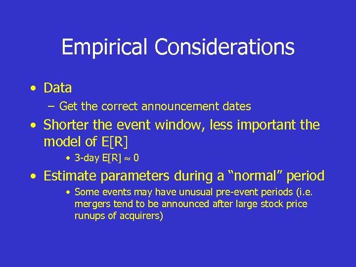 Empirical Considerations • Data – Get the correct announcement dates • Shorter the event