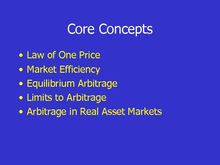 Core Concepts • • • Law of One Price Market Efficiency Equilibrium Arbitrage Limits