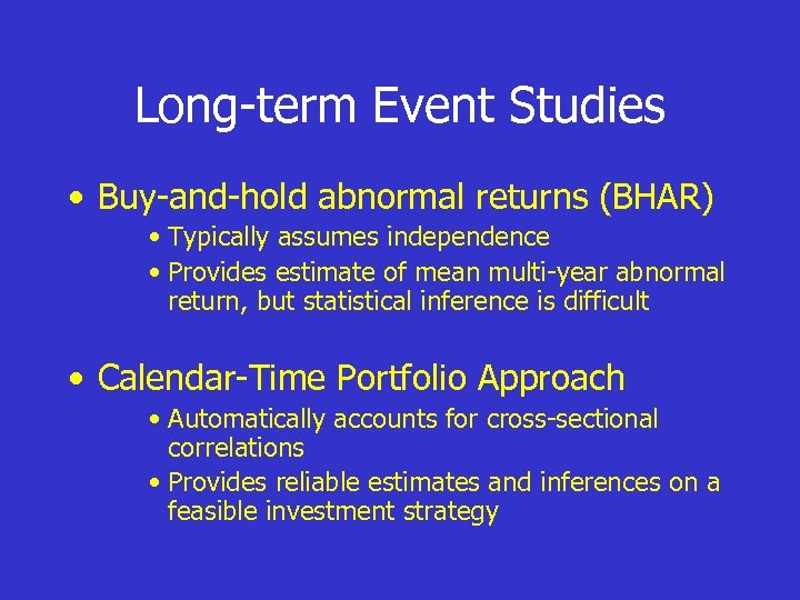 Long-term Event Studies • Buy-and-hold abnormal returns (BHAR) • Typically assumes independence • Provides