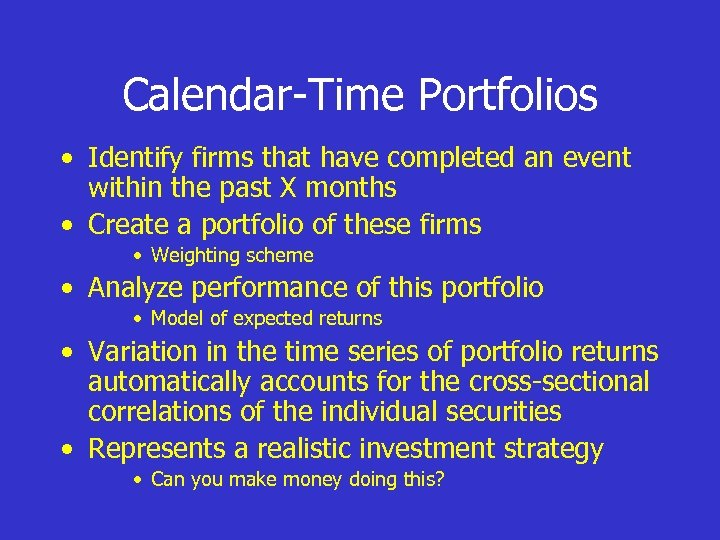 Calendar-Time Portfolios • Identify firms that have completed an event within the past X