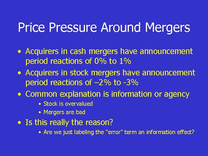 Price Pressure Around Mergers • Acquirers in cash mergers have announcement period reactions of