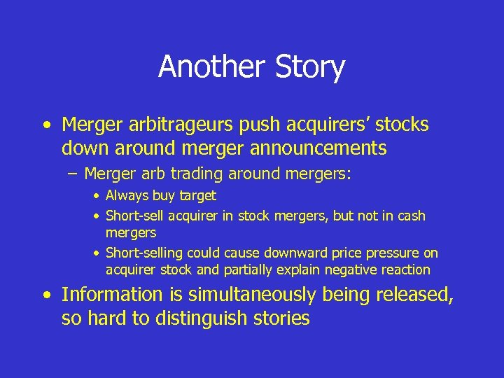 Another Story • Merger arbitrageurs push acquirers' stocks down around merger announcements – Merger