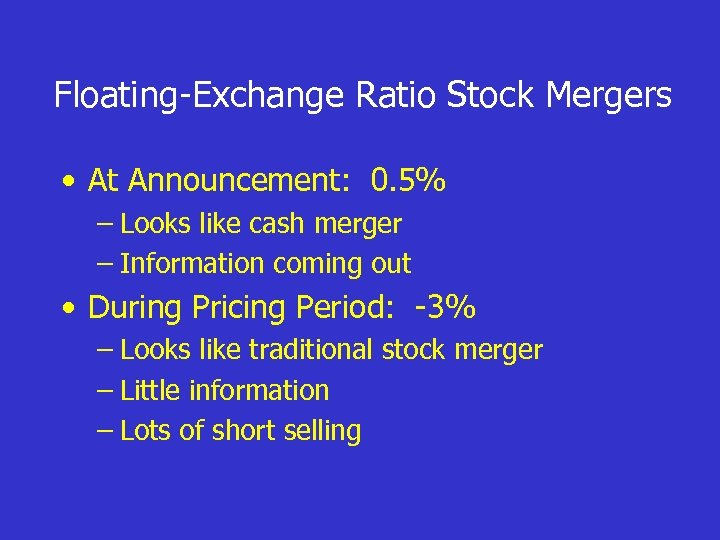 Floating-Exchange Ratio Stock Mergers • At Announcement: 0. 5% – Looks like cash merger