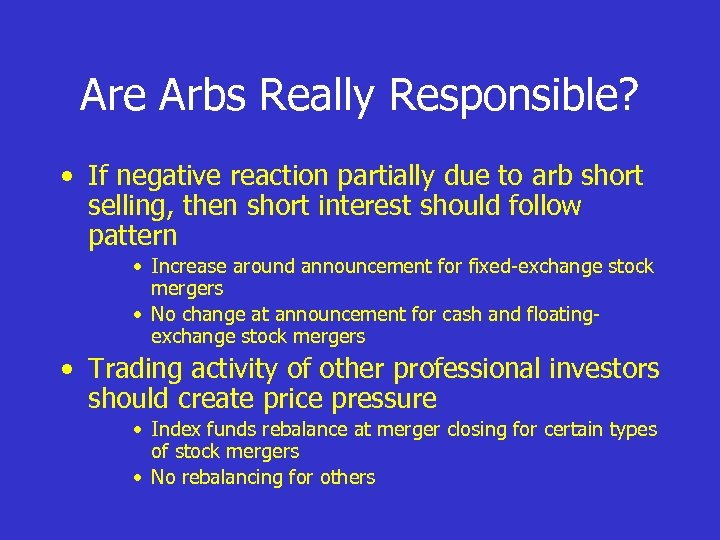 Are Arbs Really Responsible? • If negative reaction partially due to arb short selling,