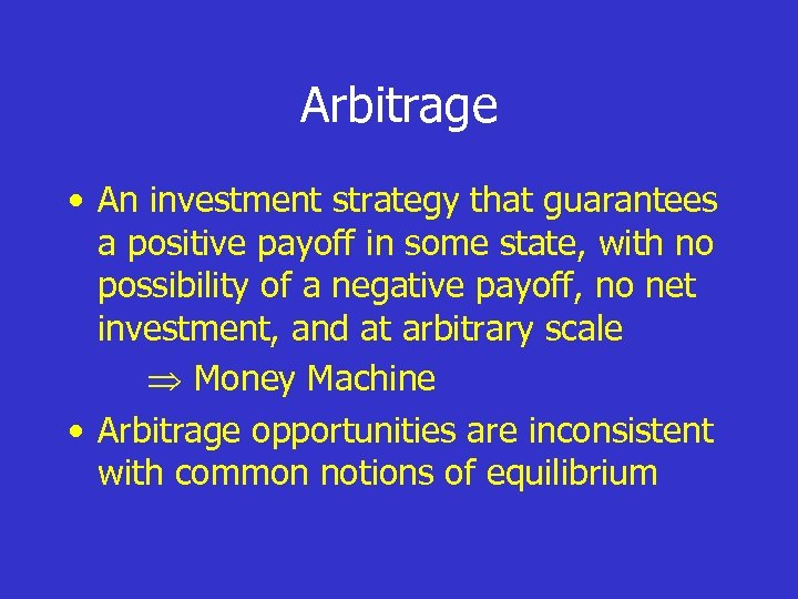 Arbitrage • An investment strategy that guarantees a positive payoff in some state, with