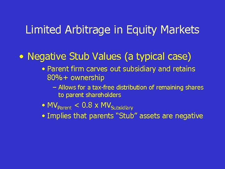 Limited Arbitrage in Equity Markets • Negative Stub Values (a typical case) • Parent