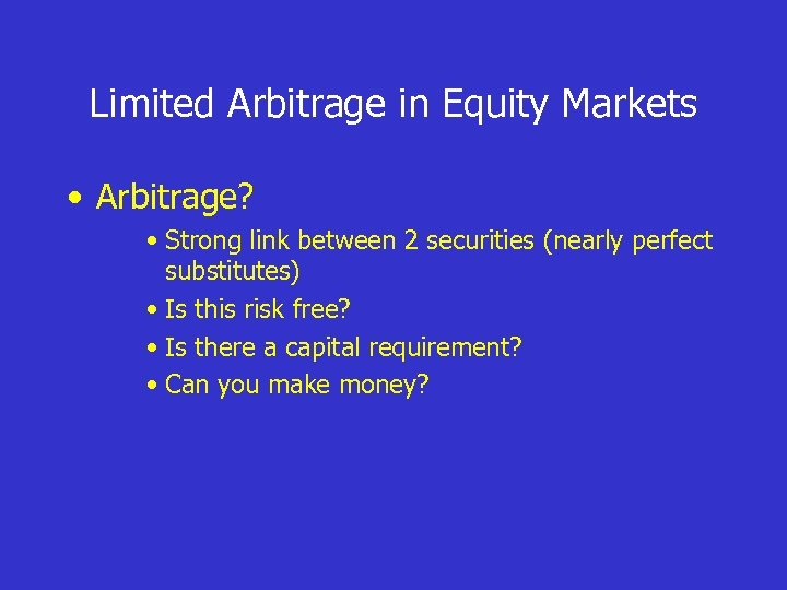 Limited Arbitrage in Equity Markets • Arbitrage? • Strong link between 2 securities (nearly
