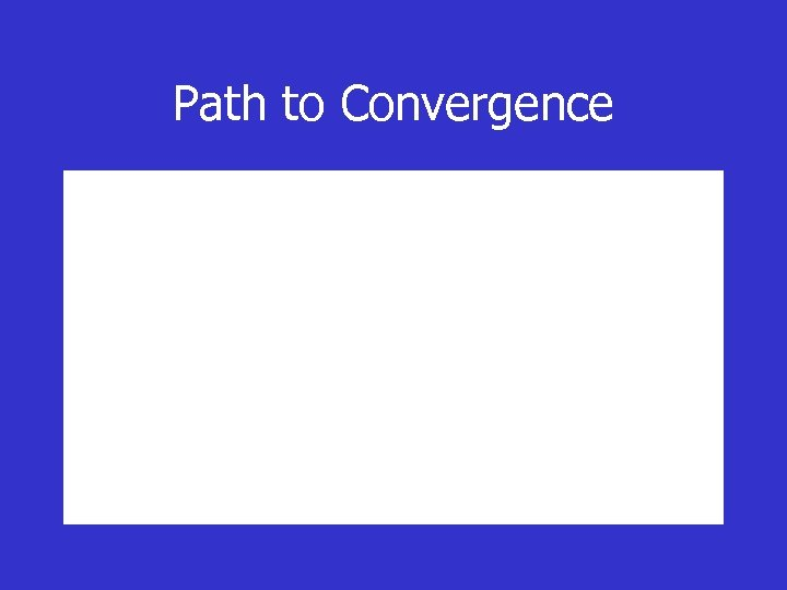 Path to Convergence