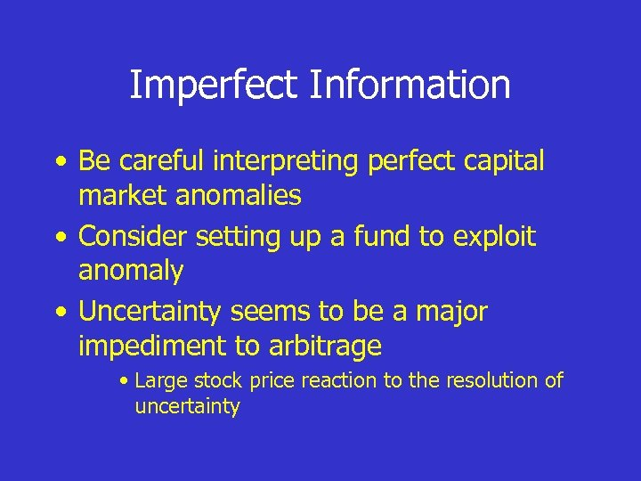 Imperfect Information • Be careful interpreting perfect capital market anomalies • Consider setting up