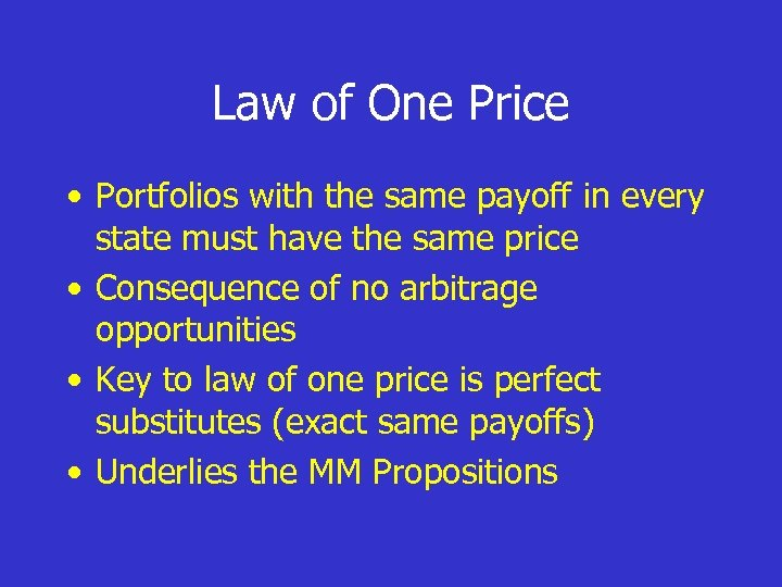 Law of One Price • Portfolios with the same payoff in every state must