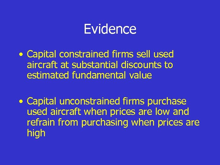Evidence • Capital constrained firms sell used aircraft at substantial discounts to estimated fundamental