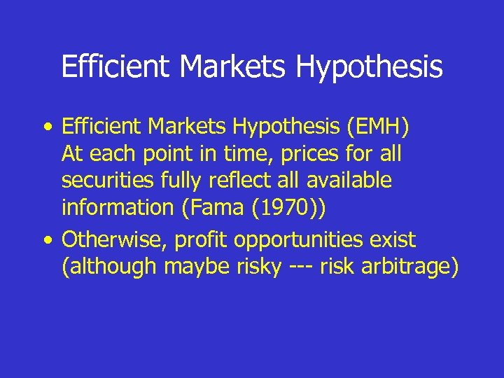 Efficient Markets Hypothesis • Efficient Markets Hypothesis (EMH) At each point in time, prices