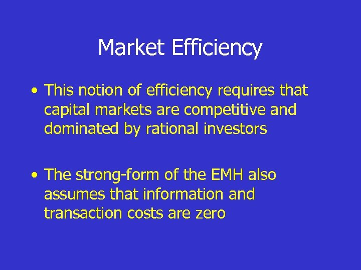 Market Efficiency • This notion of efficiency requires that capital markets are competitive and