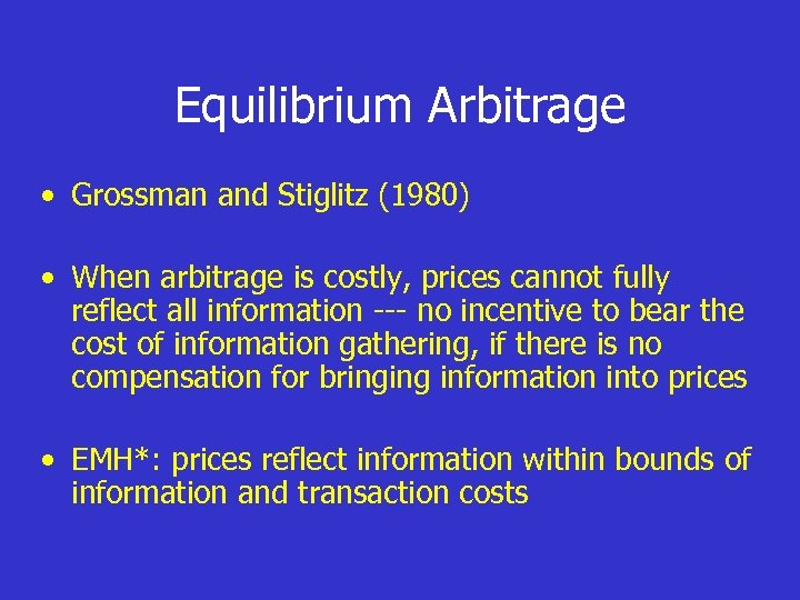 Equilibrium Arbitrage • Grossman and Stiglitz (1980) • When arbitrage is costly, prices cannot