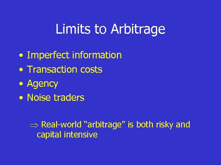 "Limits to Arbitrage • • Imperfect information Transaction costs Agency Noise traders Real-world ""arbitrage"""