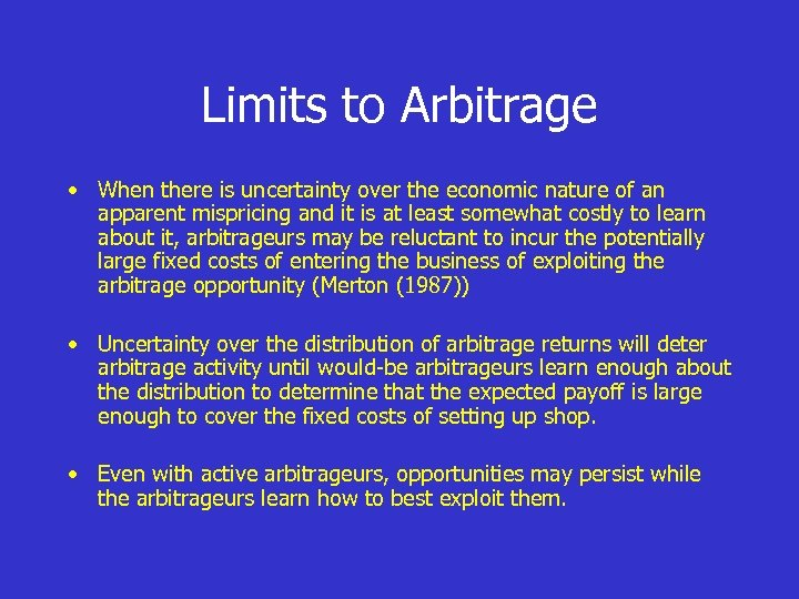 Limits to Arbitrage • When there is uncertainty over the economic nature of an