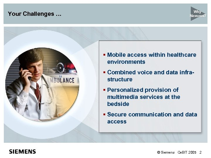 Why Siemens? Your Challenges … § Mobile access within healthcare environments § Combined voice