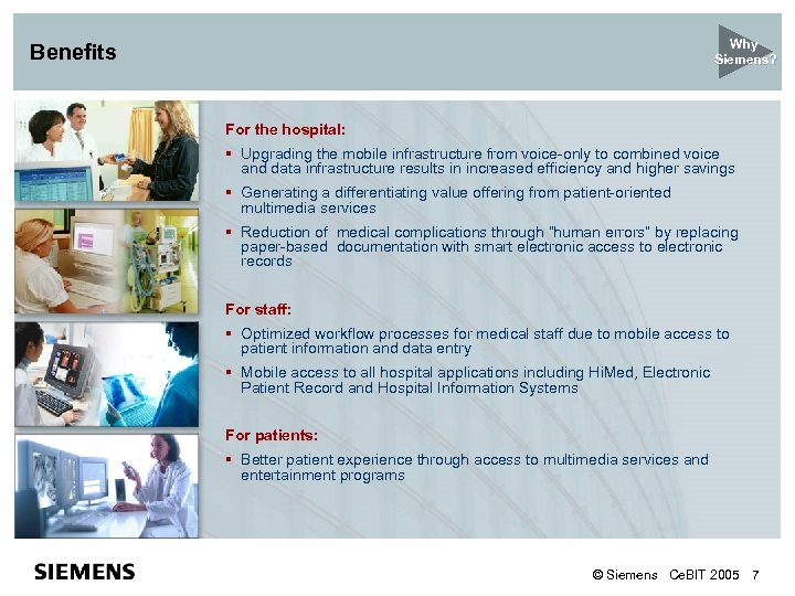 Why Siemens? Benefits For the hospital: § Upgrading the mobile infrastructure from voice-only to