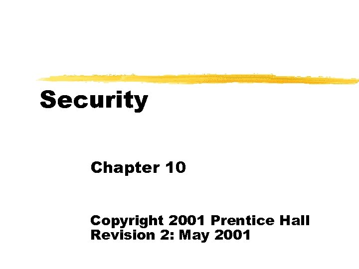 Security Chapter 10 Copyright 2001 Prentice Hall Revision 2: May 2001