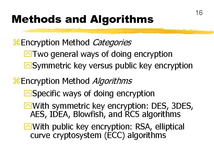 Methods and Algorithms z Encryption Method Categories y. Two general ways of doing encryption