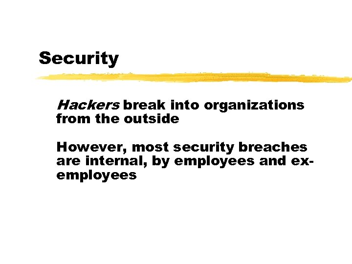 Security Hackers break into organizations from the outside However, most security breaches are internal,