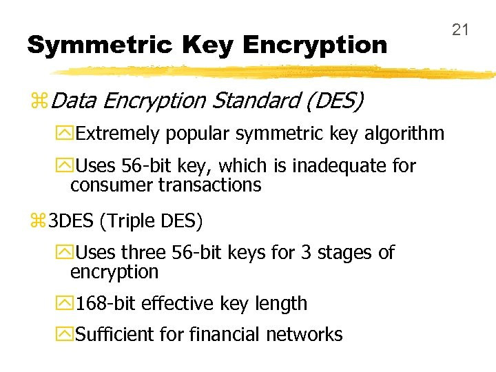 Symmetric Key Encryption z. Data Encryption Standard (DES) y. Extremely popular symmetric key algorithm