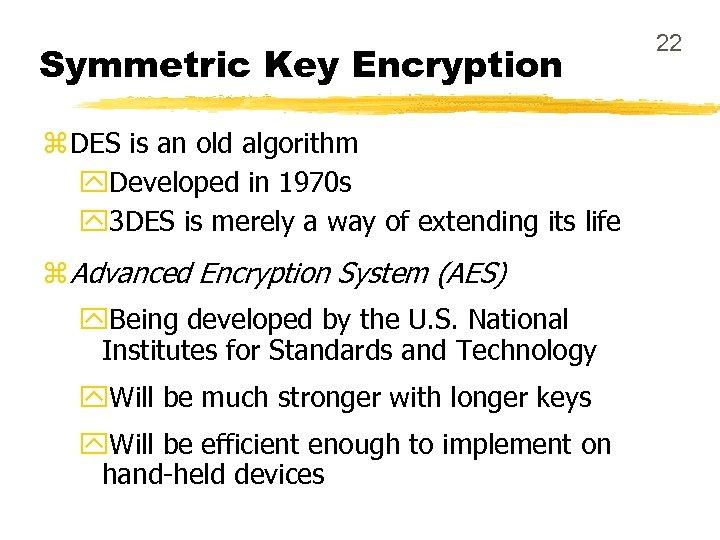 Symmetric Key Encryption z DES is an old algorithm y. Developed in 1970 s