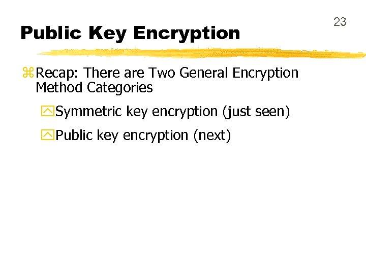 Public Key Encryption z Recap: There are Two General Encryption Method Categories y. Symmetric