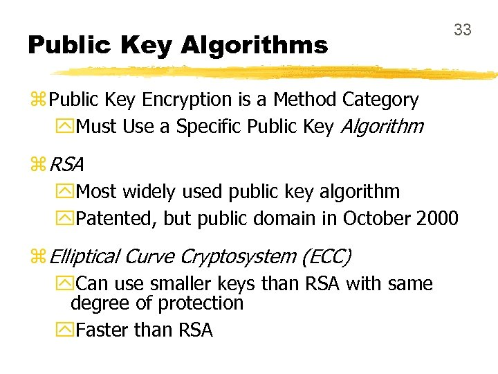 Public Key Algorithms 33 z Public Key Encryption is a Method Category y. Must