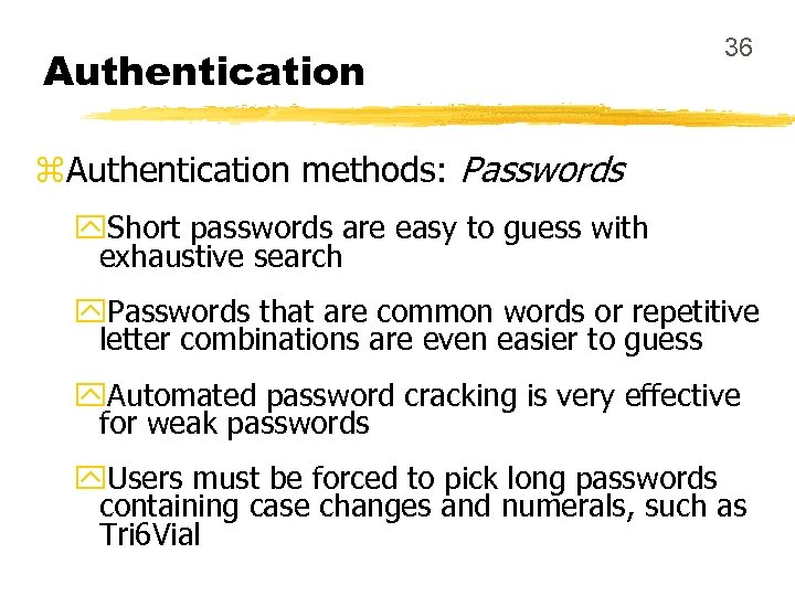 Authentication 36 z. Authentication methods: Passwords y. Short passwords are easy to guess with